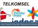 Cara Transfer Pulsa Dari Telkomsel Ke Indosat