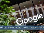 Korea Selatan Memberikan Denda 150jt Euro Kepada Google