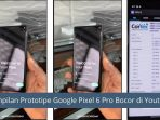 Tampilan Prototipe Google Pixel 6 Pro Bocor di Youtube